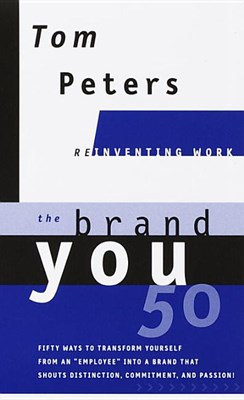 "Brand You50 (Reinventing Work): Fifty Ways to Transform Yourself from an ""employee"" Into a Brand That Shouts Distinction, Commitment, and Passion!"