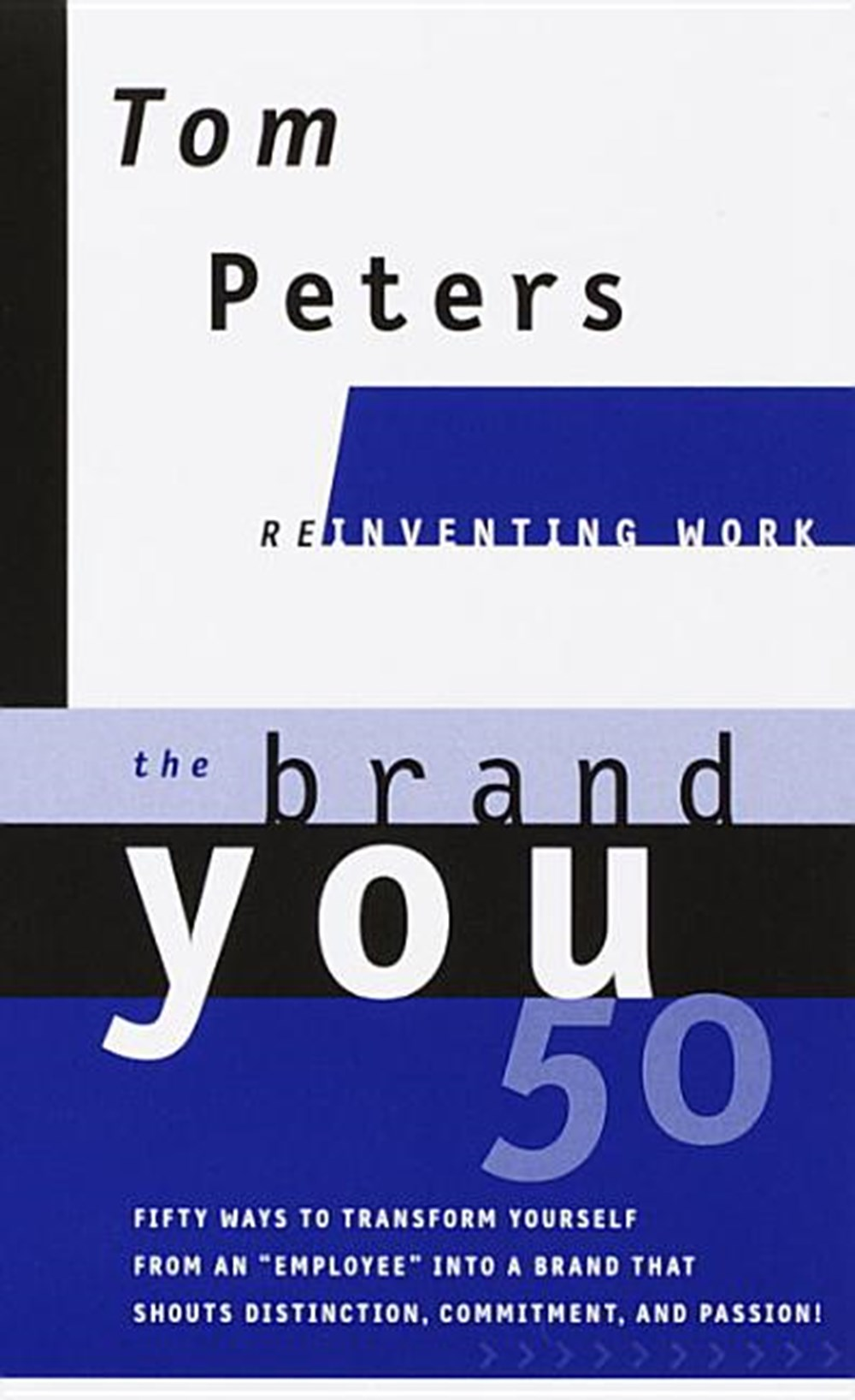 "Brand You50 (Reinventing Work) Fifty Ways to Transform Yourself from an ""employee"" Into a Brand That"