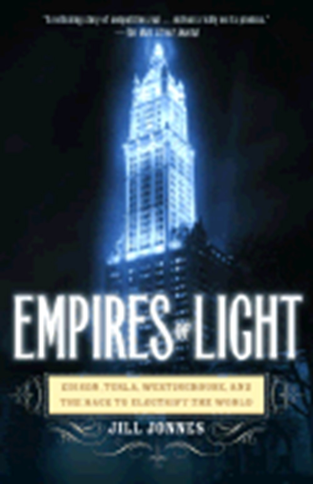 Empires of Light Edison, Tesla, Westinghouse, and the Race to Electrify the World (Rh Trade PB)
