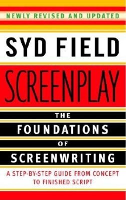 Screenplay: The Foundations of Screenwriting (Revised)