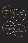 Speak Now: Marriage Equality on Trial: The Story of Hollingsworth V. Perry
