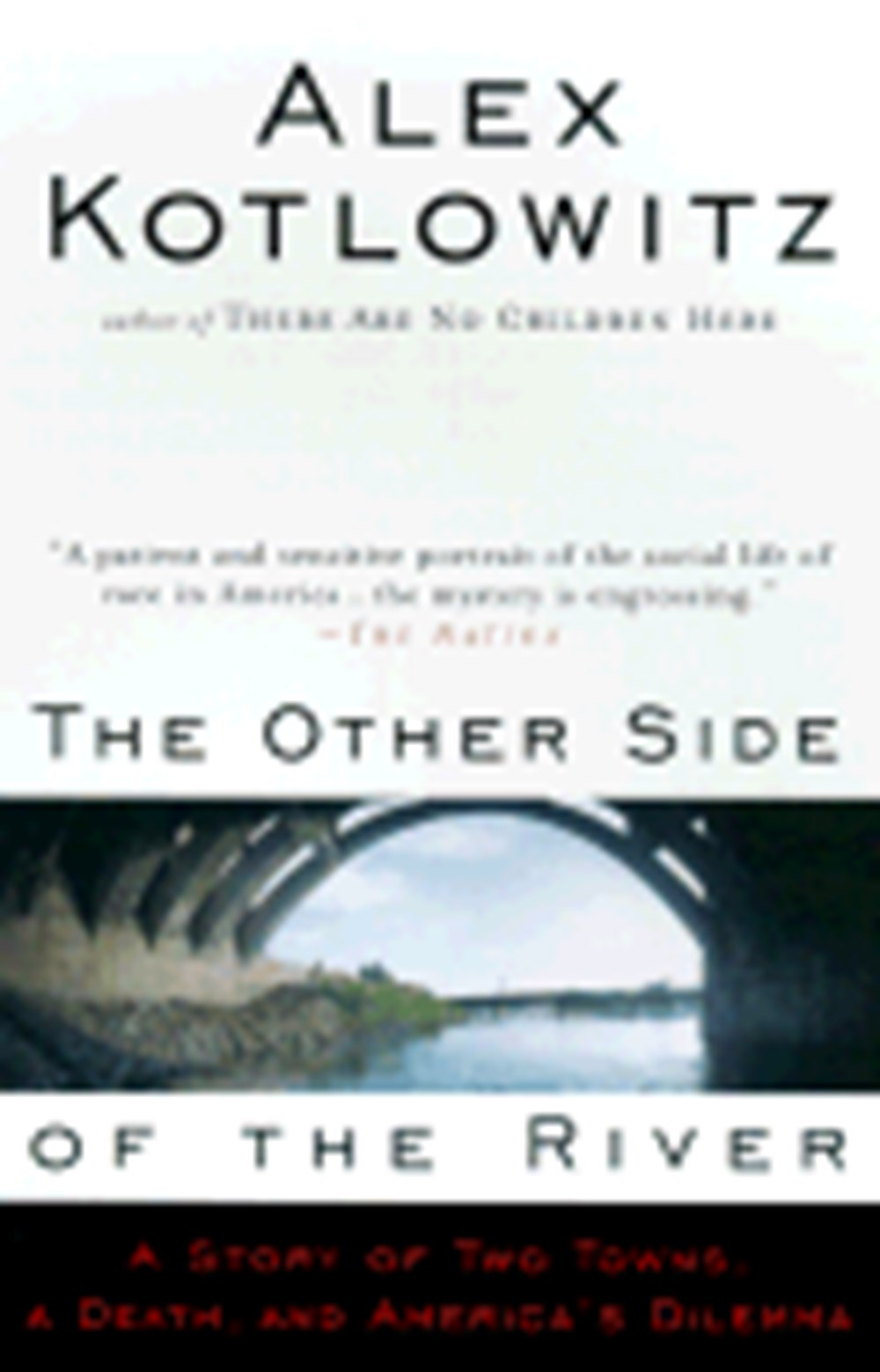 Other Side of the River A Story of Two Towns, a Death, and America's Dilemma