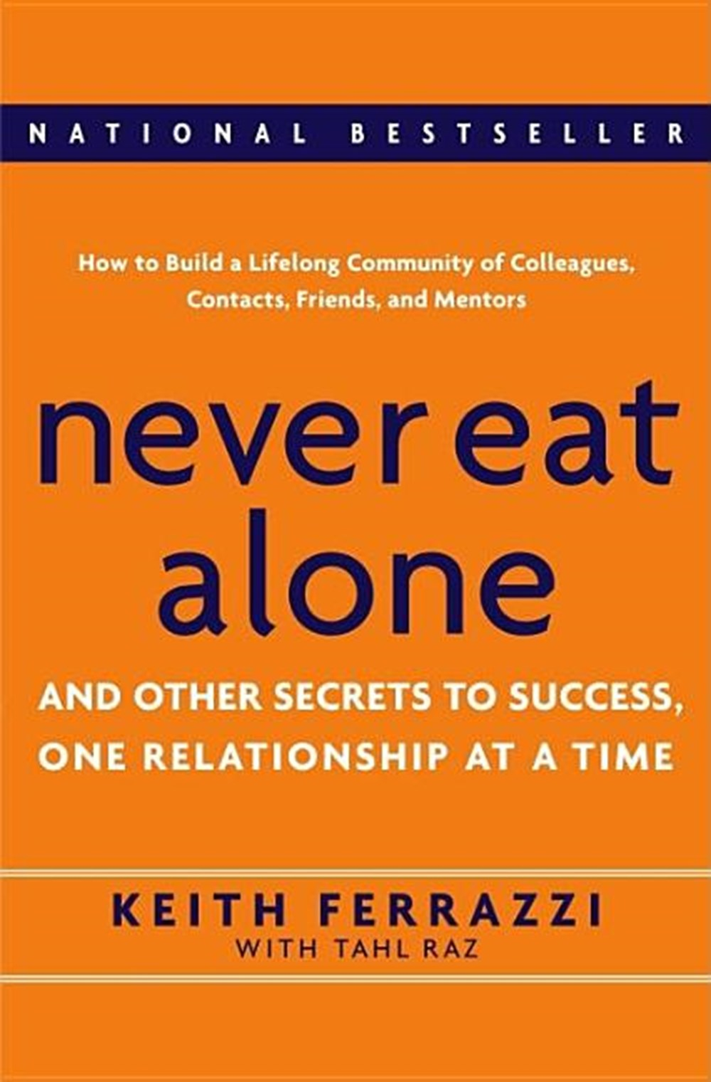 Never Eat Alone And Other Secrets to Success, One Relationship at a Time