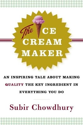 Ice Cream Maker: An Inspiring Tale about Making Quality the Key Ingredient in Everything You Do