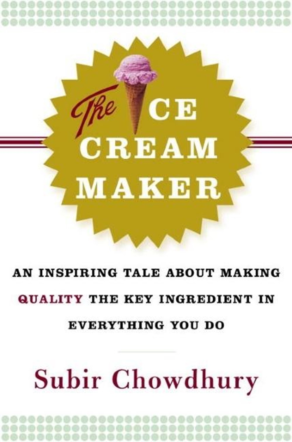 Ice Cream Maker An Inspiring Tale about Making Quality the Key Ingredient in Everything You Do