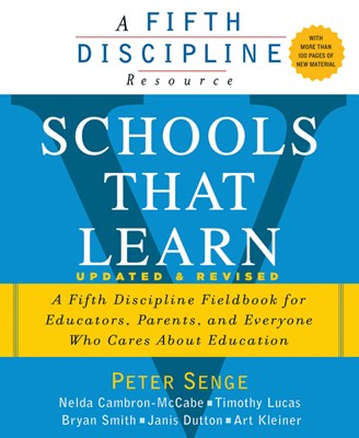 Schools That Learn (Updated and Revised): A Fifth Discipline Fieldbook for Educators, Parents, and Everyone Who Cares about Education (Revised)