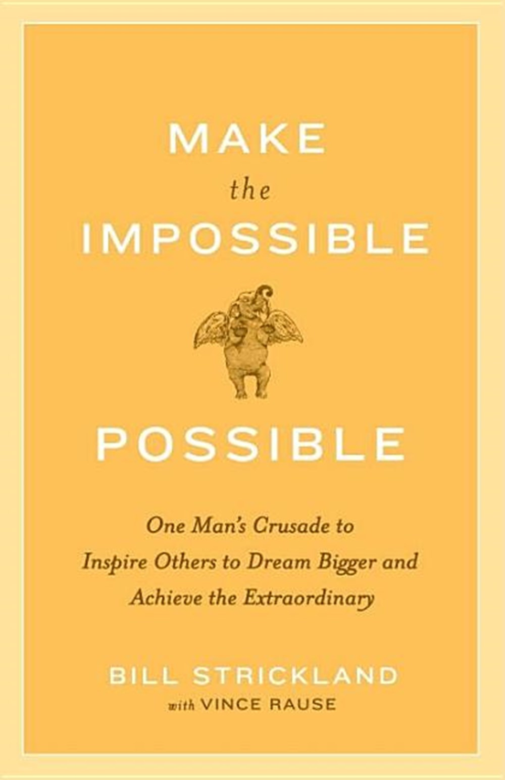 Make the Impossible Possible One Man's Crusade to Inspire Others to Dream Bigger and Achieve the Ext