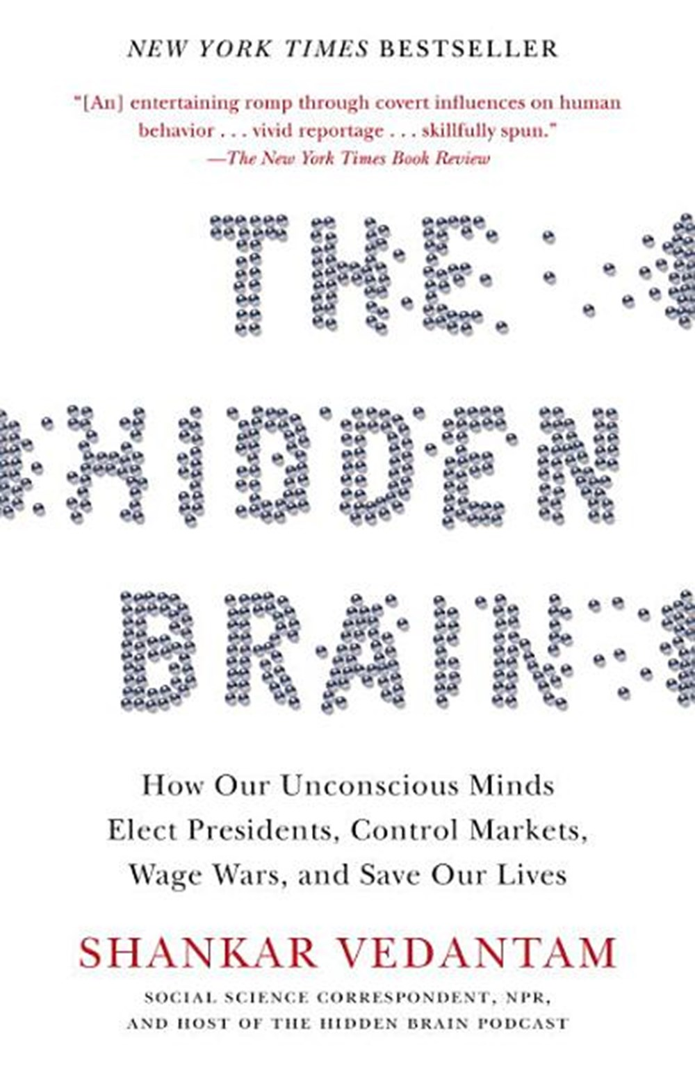 Hidden Brain How Our Unconscious Minds Elect Presidents, Control Markets, Wage Wars, and Save Our Li