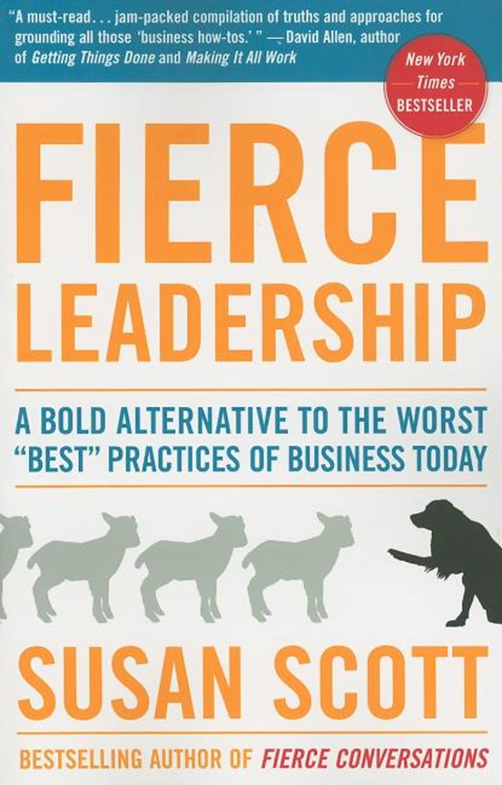 "Fierce Leadership A Bold Alternative to the Worst ""Best"" Practices of Business Today"