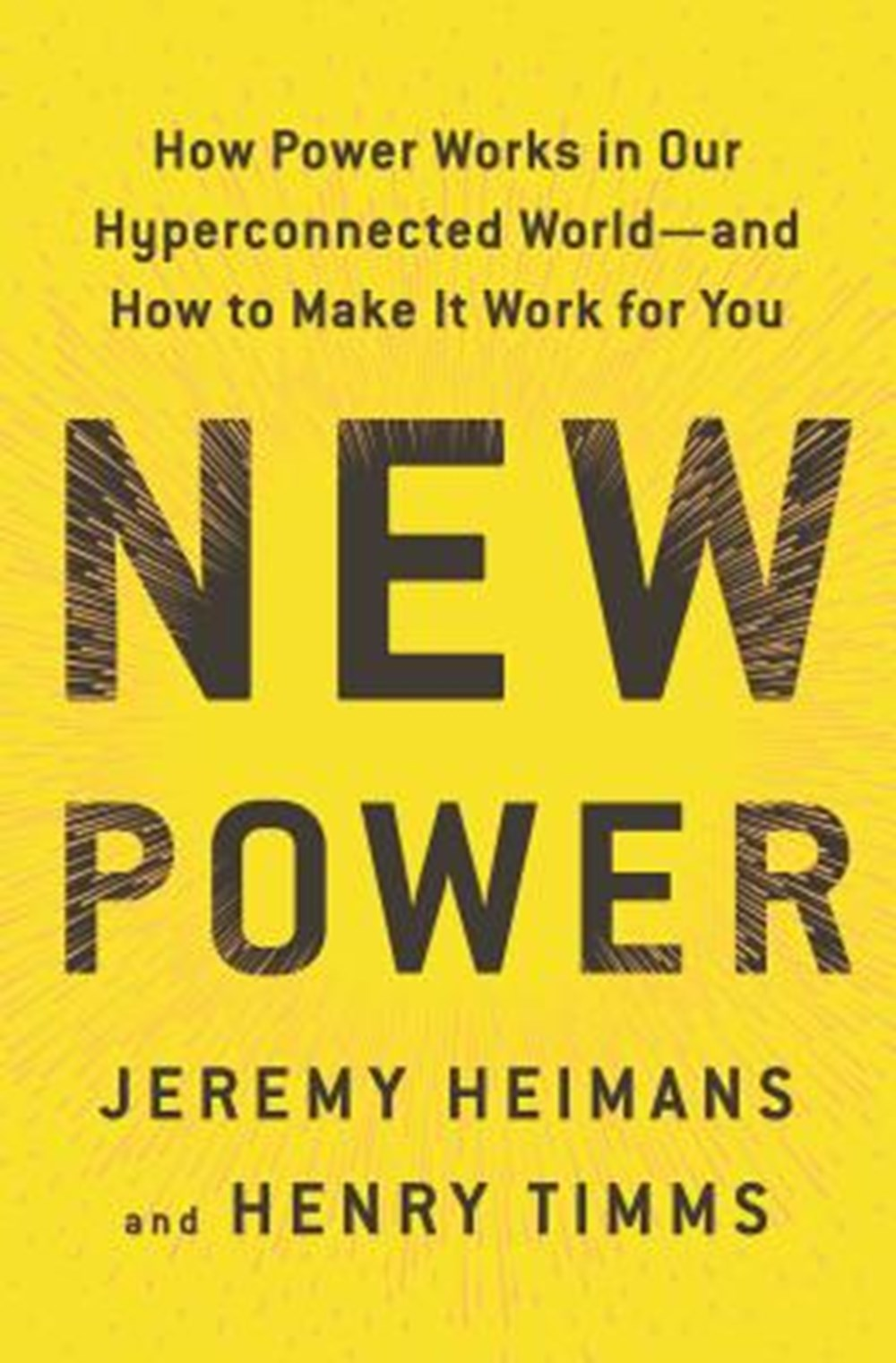 New Power How Power Works in Our Hyperconnected World--And How to Make It Work for You