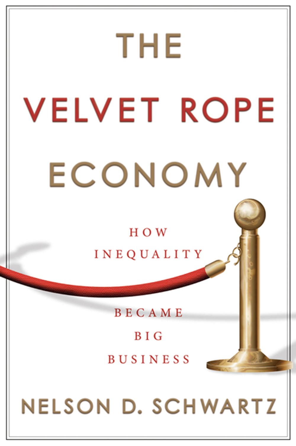 Velvet Rope Economy How Inequality Became Big Business