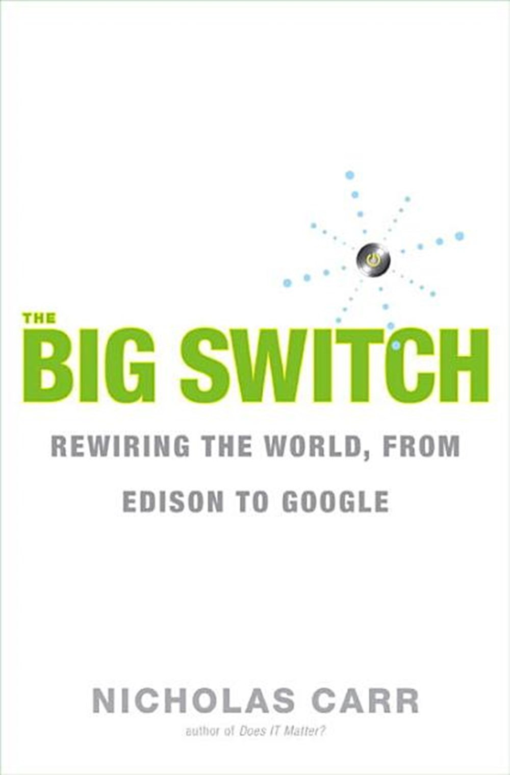 Big Switch Rewiring the World, from Edison to Google