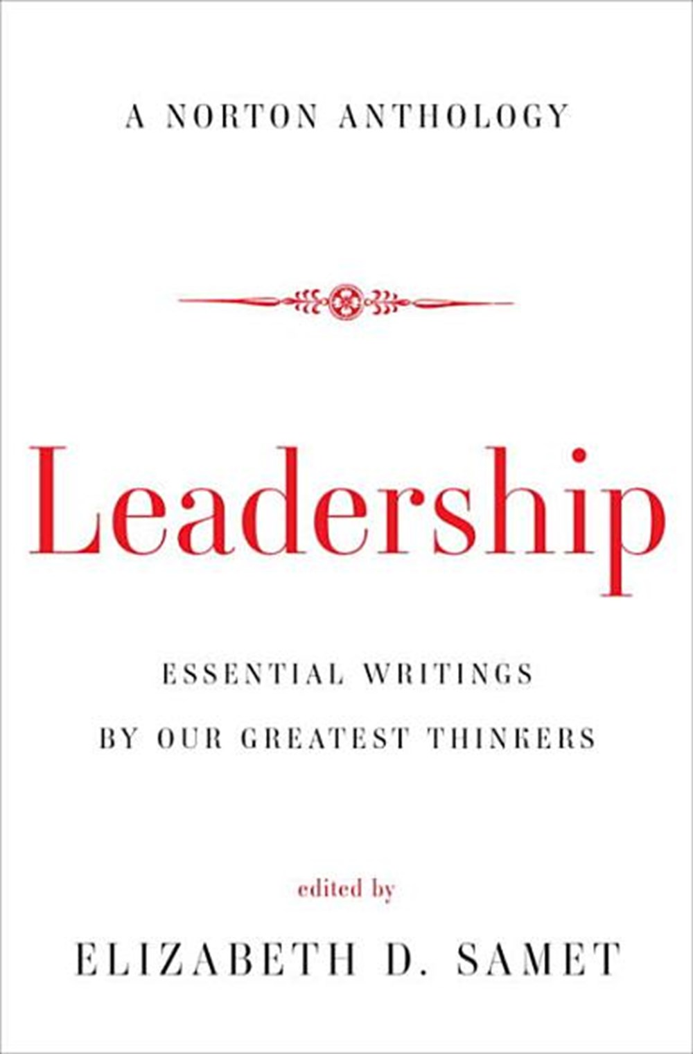 Leadership Essential Writings by Our Greatest Thinkers