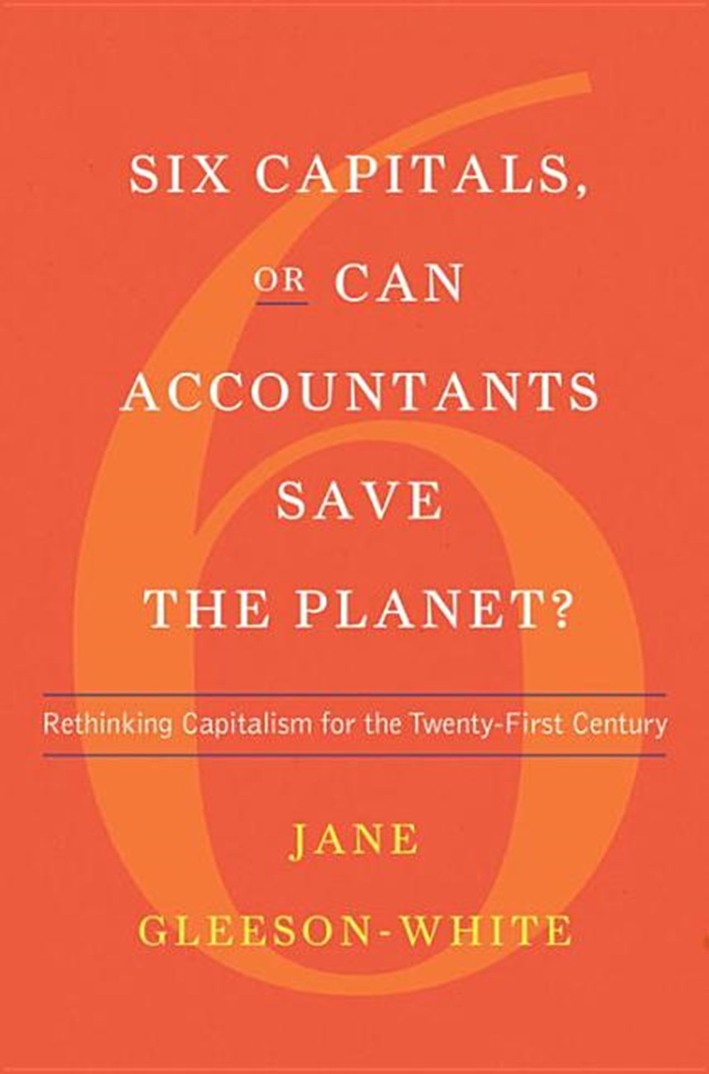 Six Capitals, or Can Accountants Save the Planet? Rethinking Capitalism for the Twenty-First Century