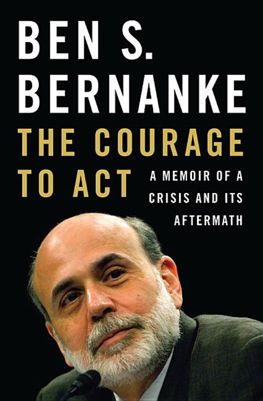 Courage to Act A Memoir of a Crisis and Its Aftermath
