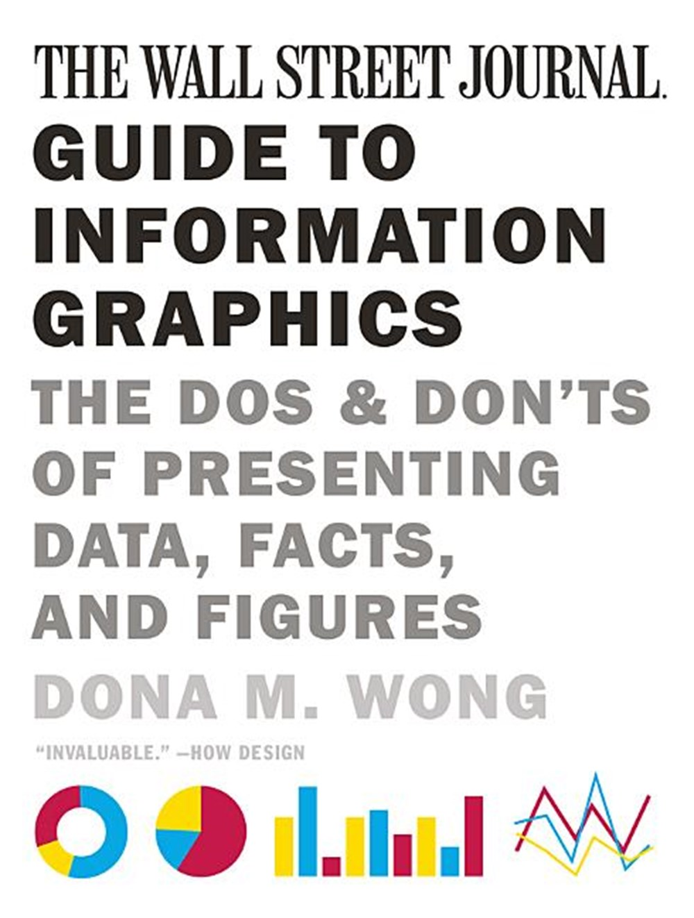 Wall Street Journal Guide to Information Graphics The Dos and Don'ts of Presenting Data, Facts, and