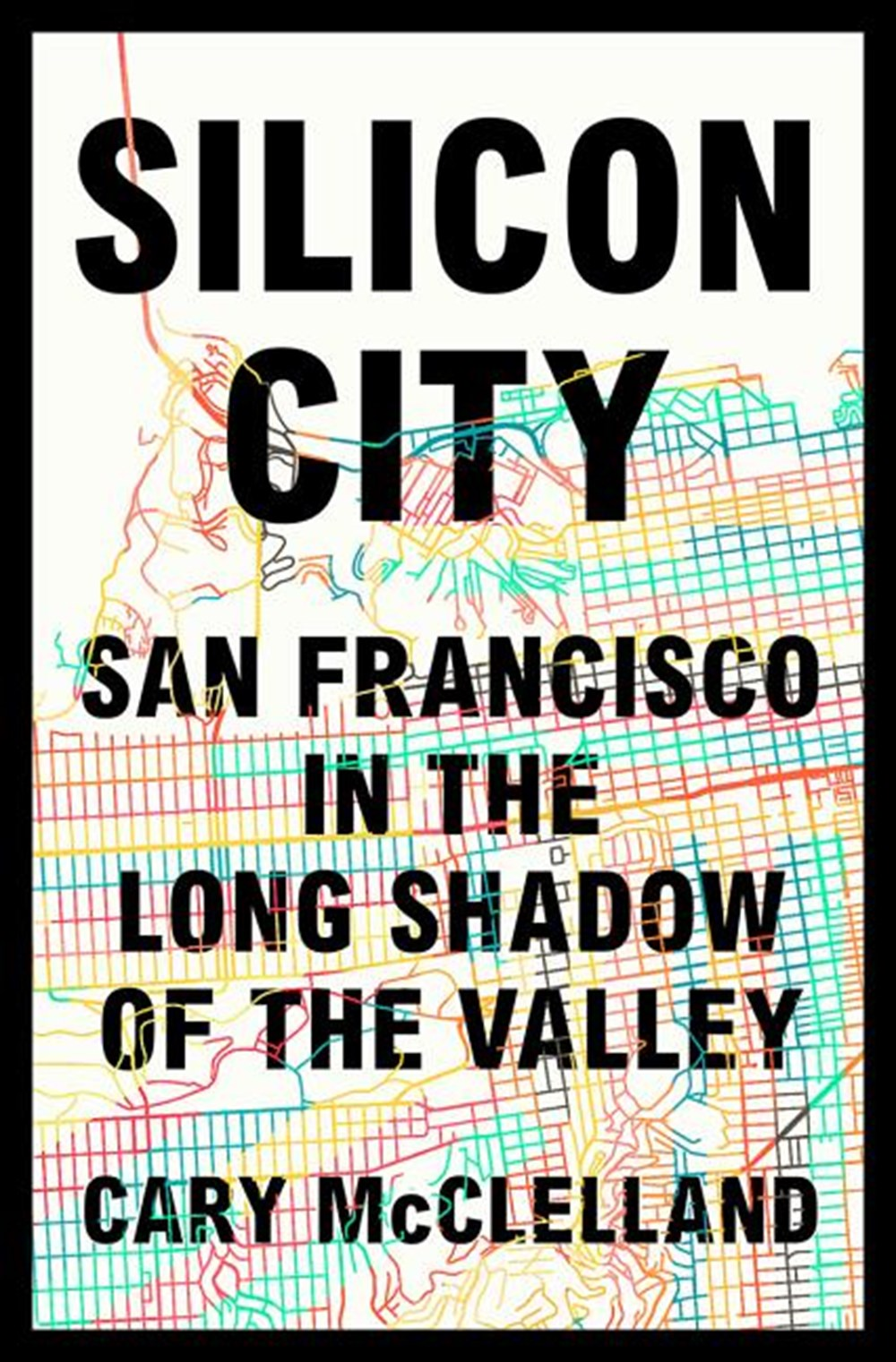 Silicon City San Francisco in the Long Shadow of the Valley