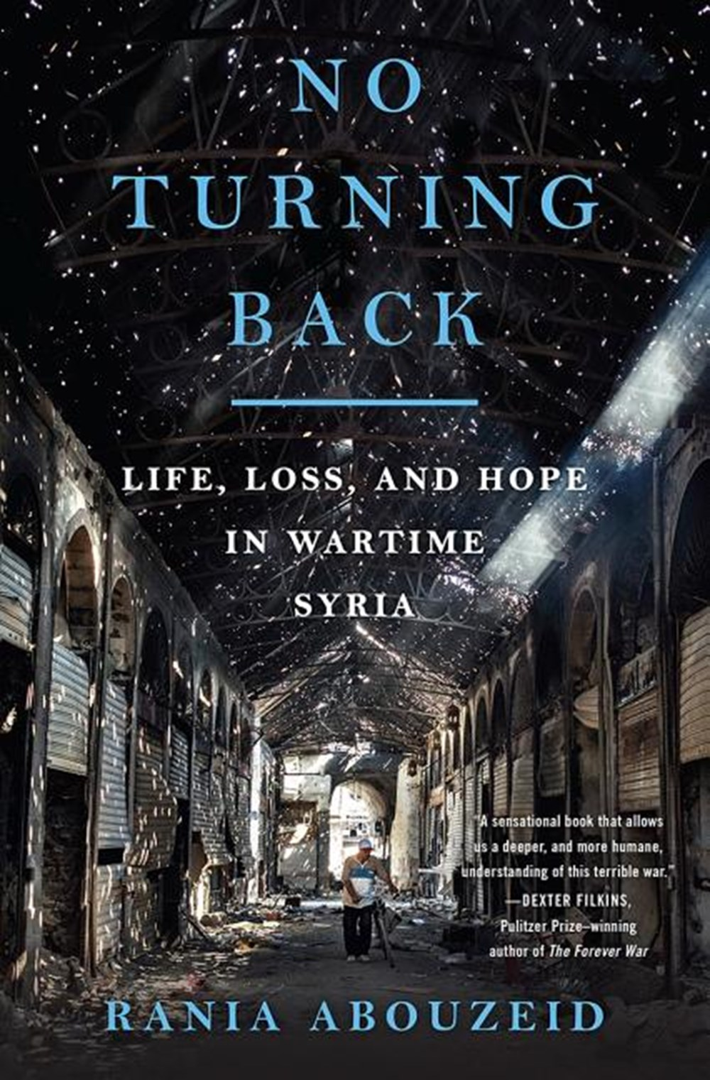 No Turning Back Life, Loss, and Hope in Wartime Syria