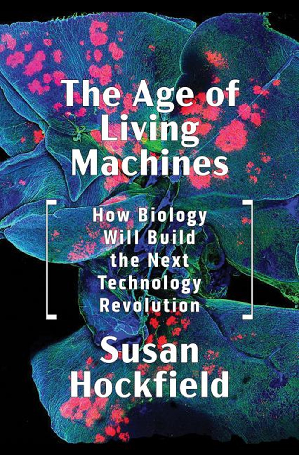 Age of Living Machines How Biology Will Build the Next Technology Revolution