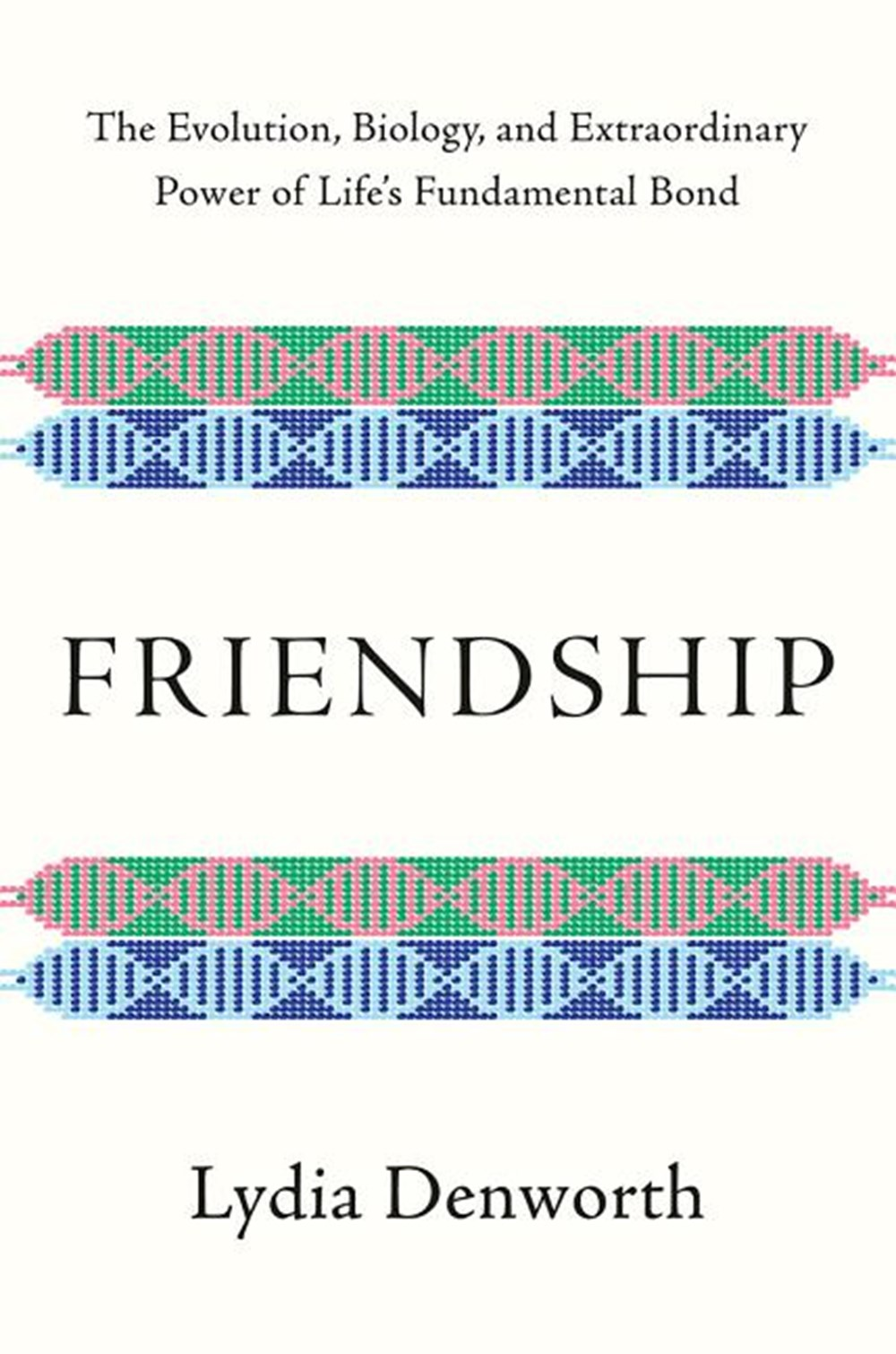 Friendship The Evolution, Biology, and Extraordinary Power of Life's Fundamental Bond