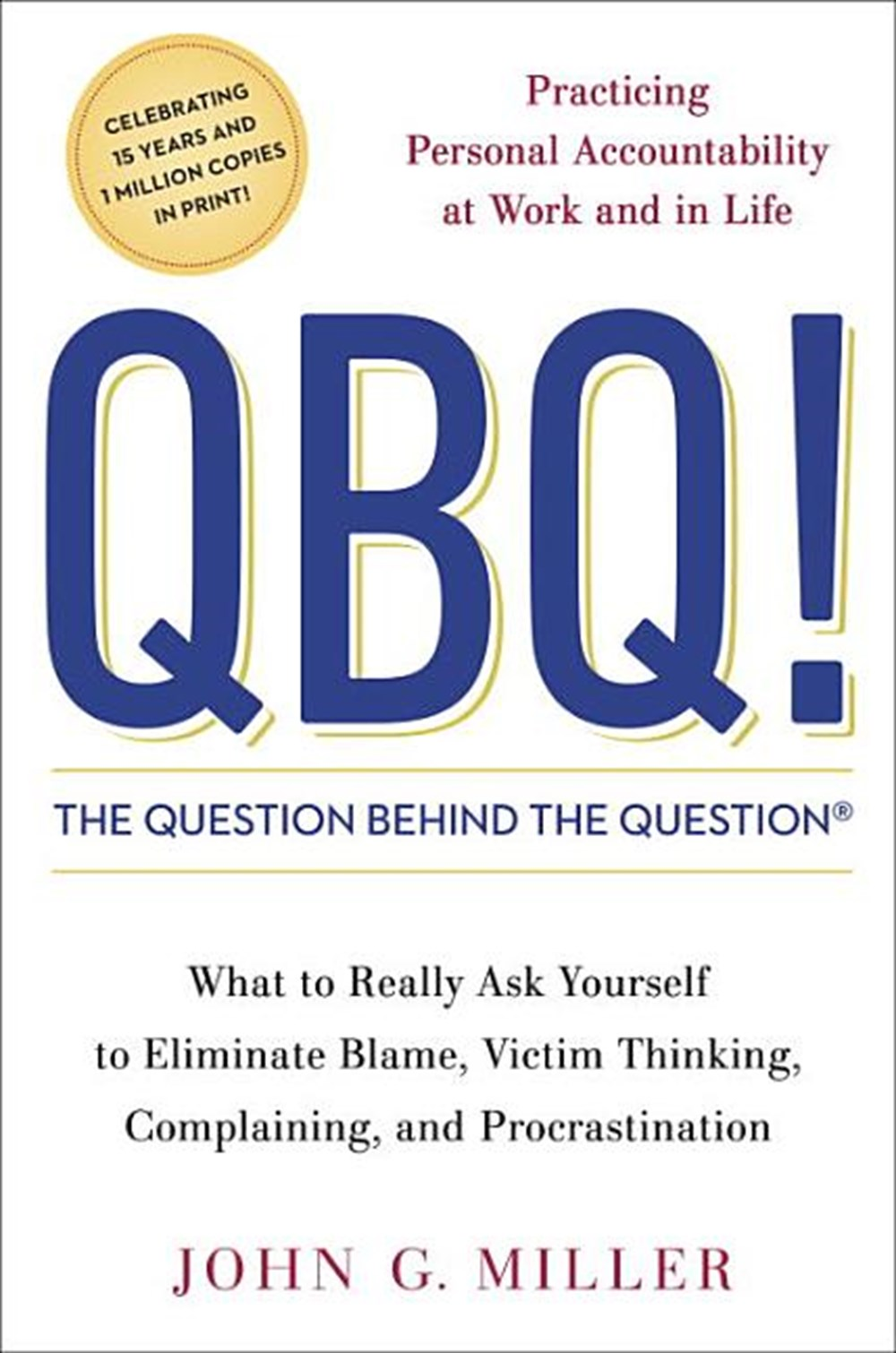 QBQ! the Question Behind the Question Practicing Personal Accountability at Work and in Life