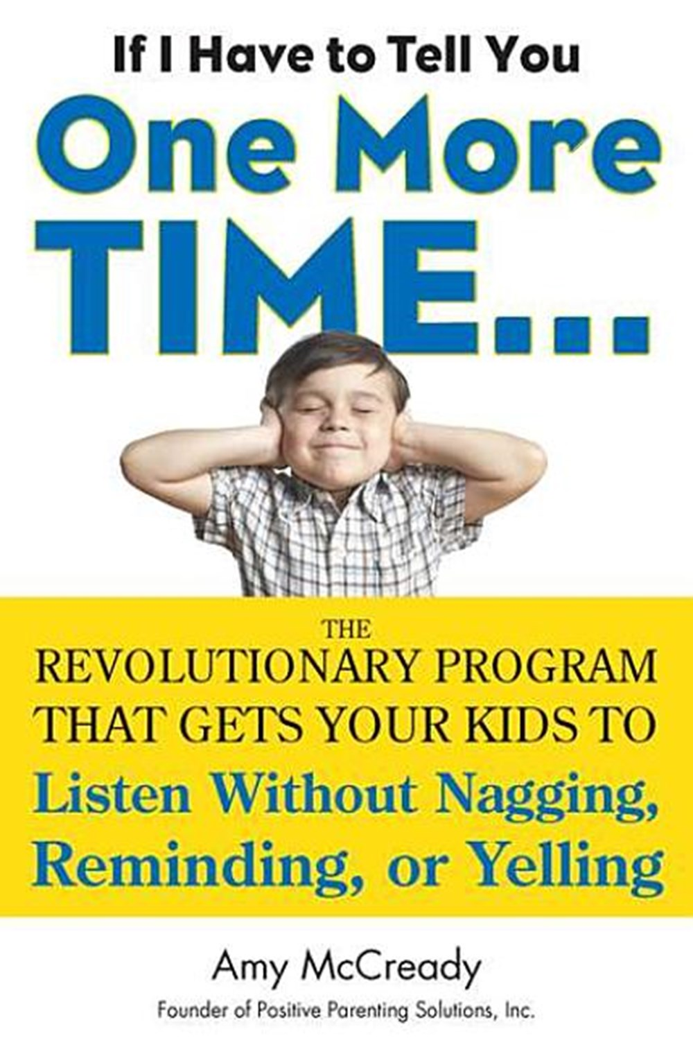 If I Have to Tell You One More Time... The Revolutionary Program That Gets Your Kids to Listen Witho