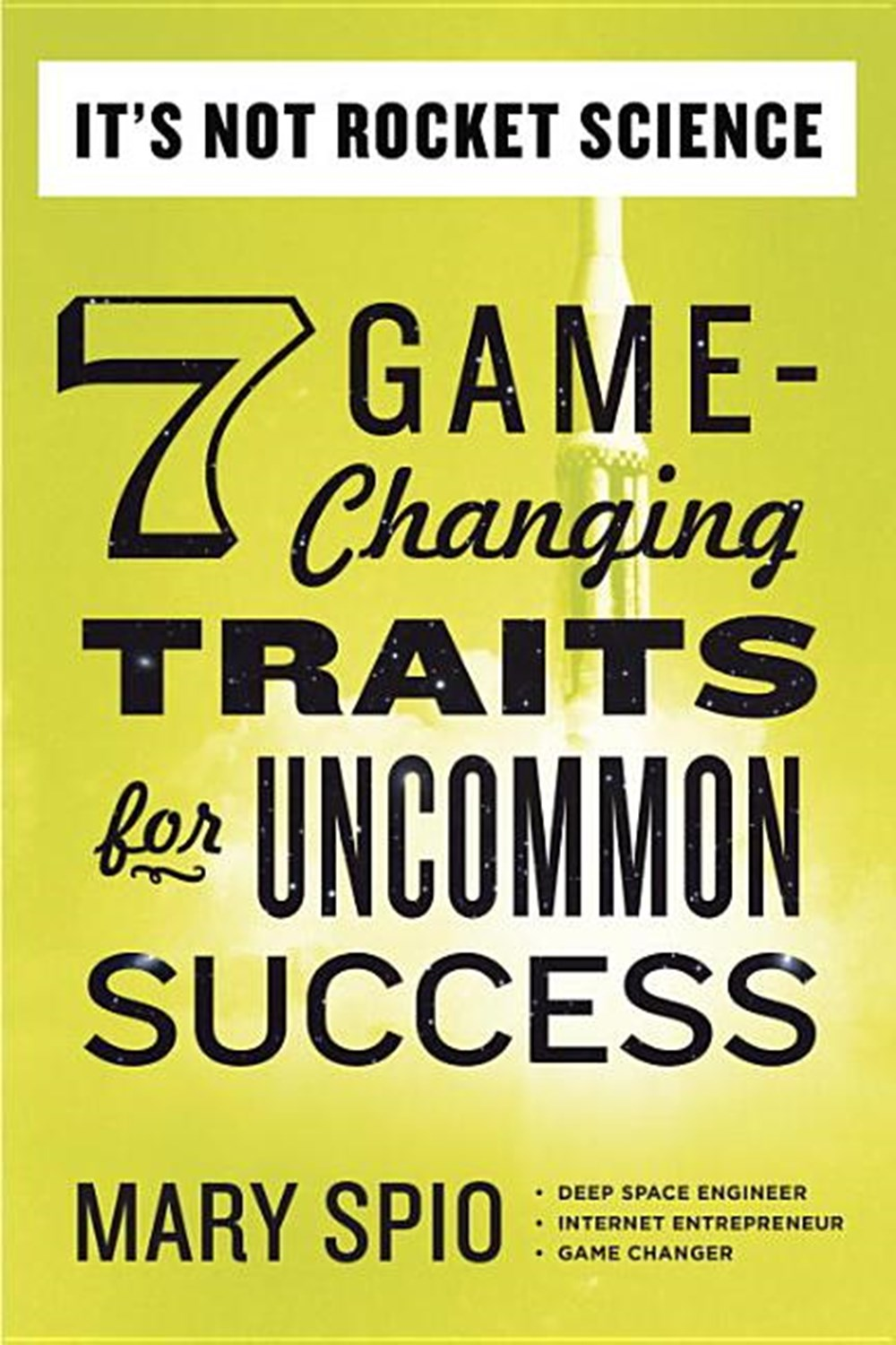 It's Not Rocket Science 7 Game-Changing Traits for Uncommon Success