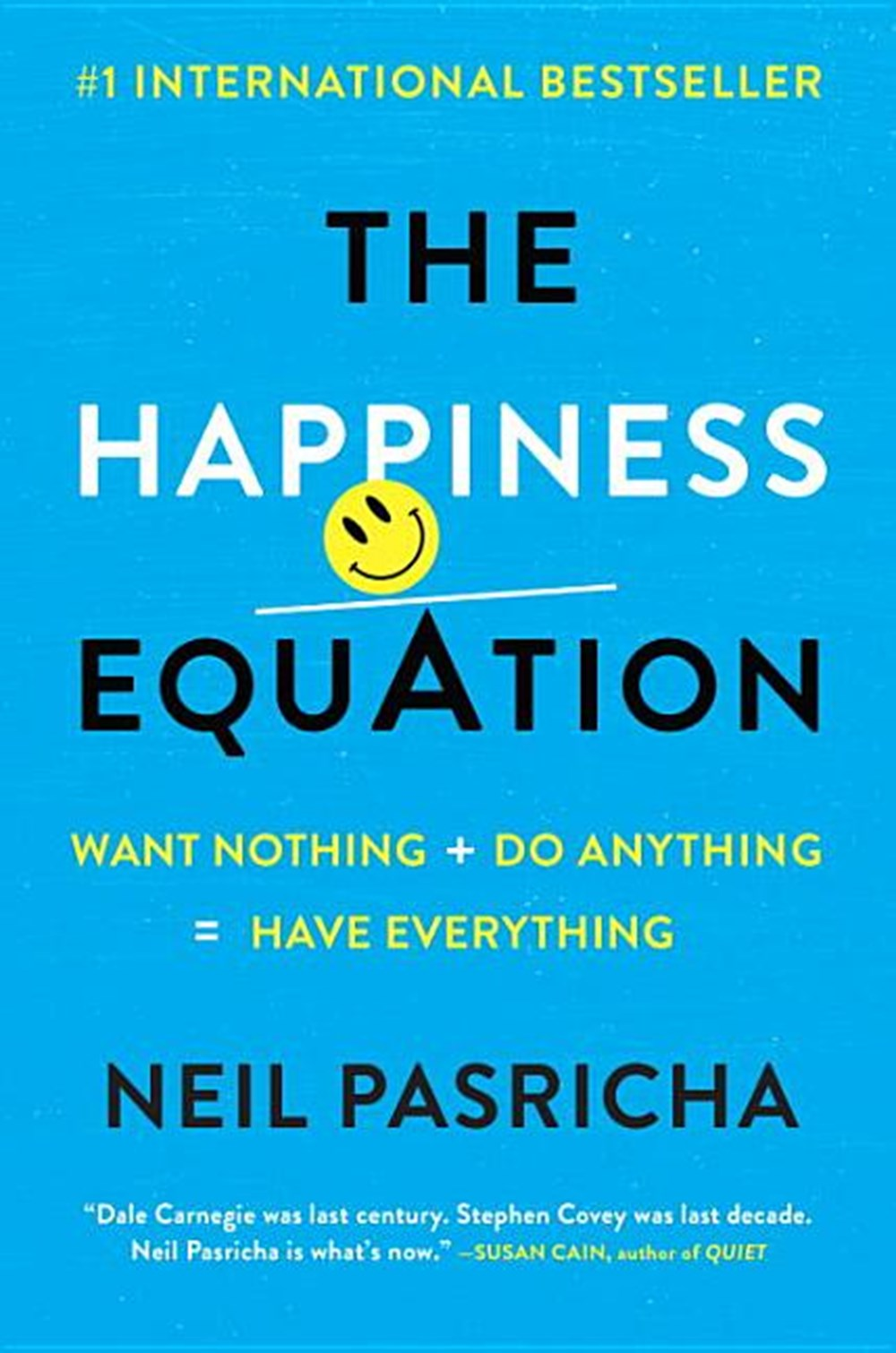 Happiness Equation Want Nothing + Do Anything = Have Everything