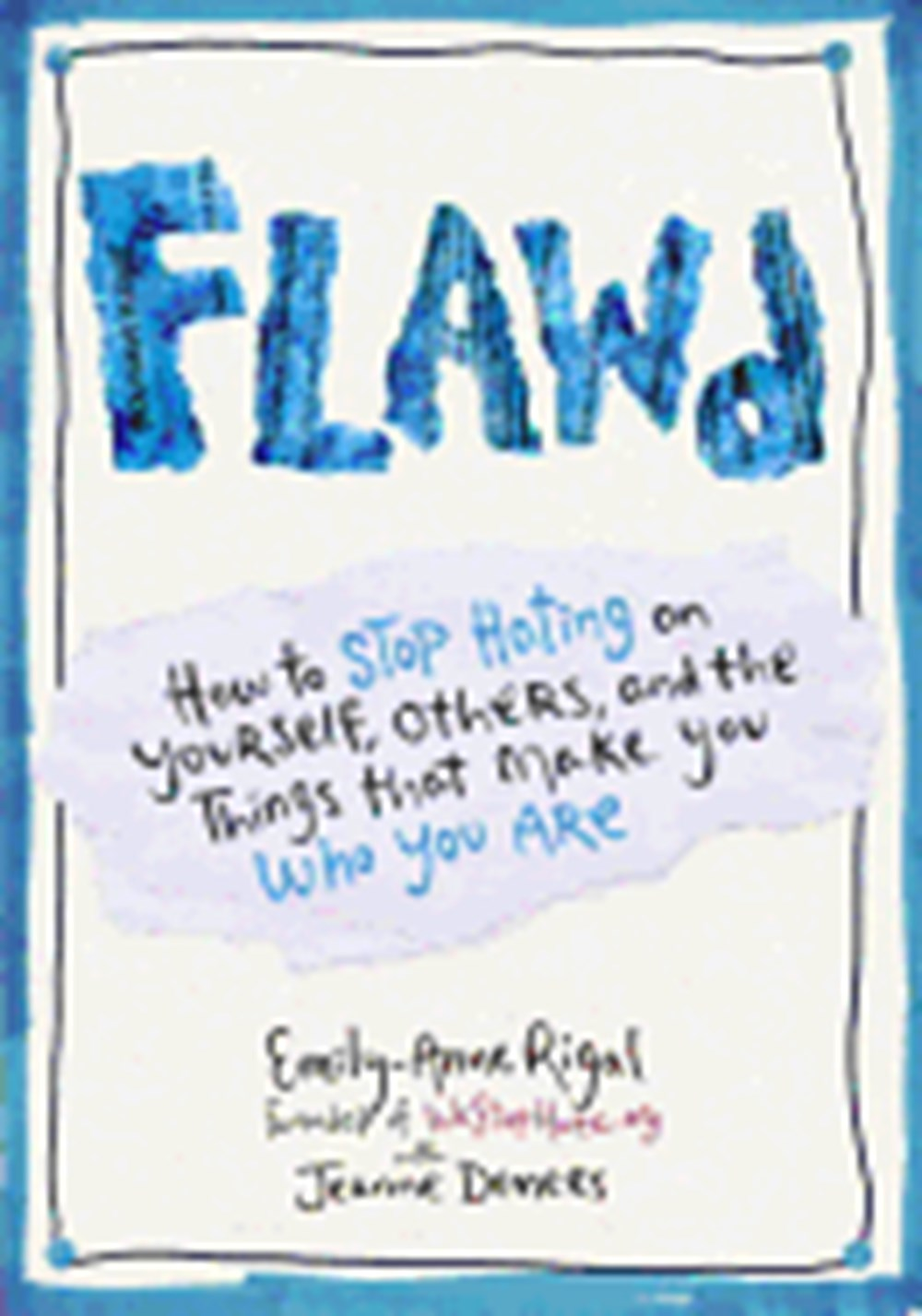 Flawd How to Stop Hating on Yourself, Others, and the Things That Make You Who You Are