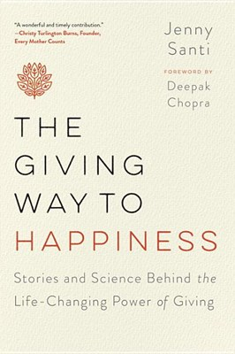 Giving Way to Happiness: Stories and Science Behind the Life-Changing Power of Giving