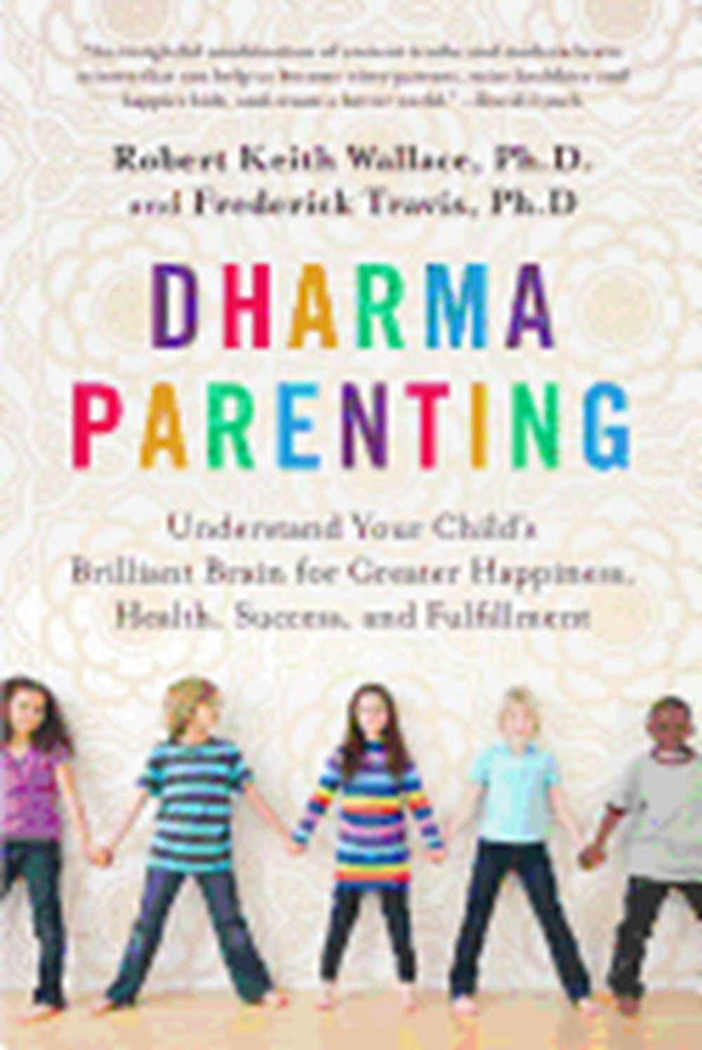 Dharma Parenting Understand Your Child's Brilliant Brain for Greater Happiness, Health, Success, and