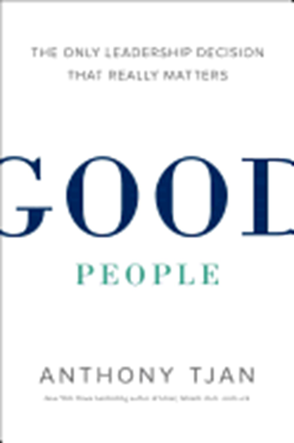 Good People The Only Leadership Decision That Really Matters
