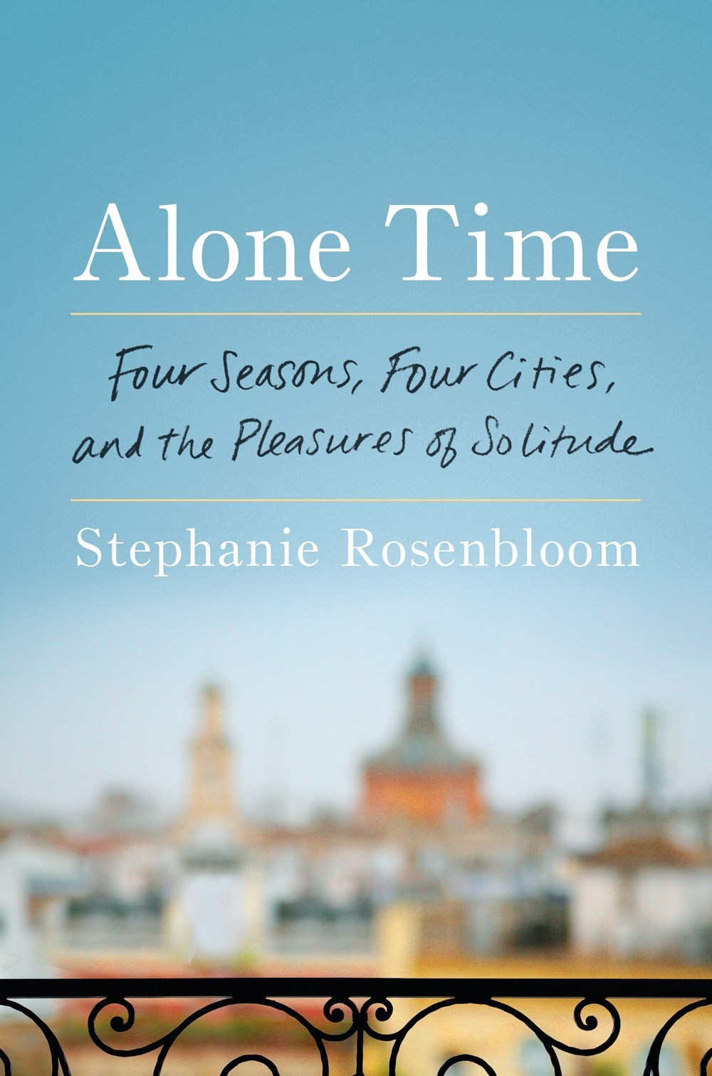 Alone Time Four Seasons, Four Cities, and the Pleasures of Solitude