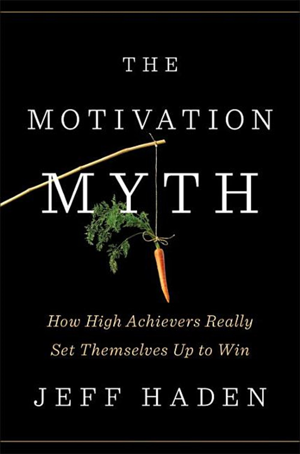Motivation Myth How High Achievers Really Set Themselves Up to Win