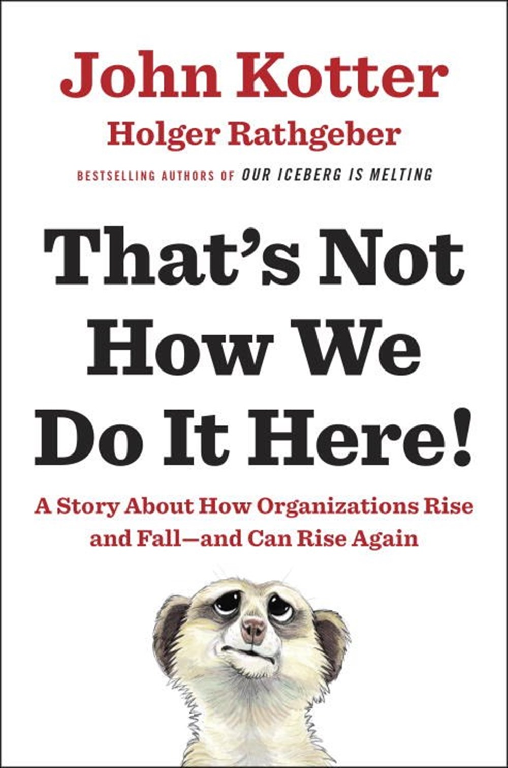 That's Not How We Do It Here! A Story about How Organizations Rise and Fall--And Can Rise Again