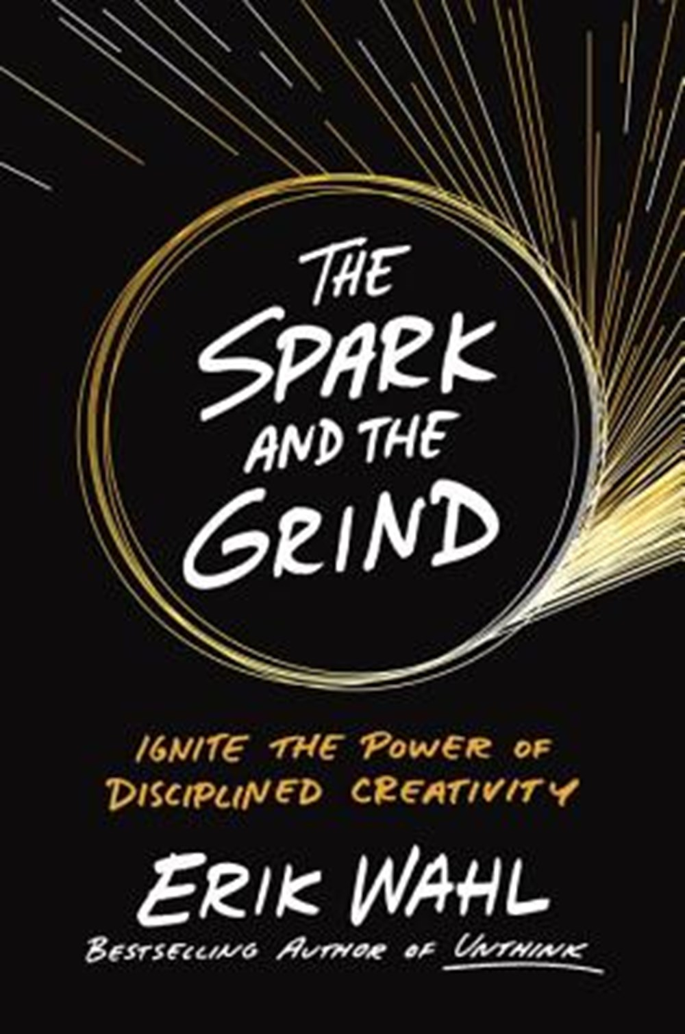 Spark and the Grind Ignite the Power of Disciplined Creativity
