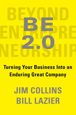 Be 2.0 (Beyond Entrepreneurship 2.0): Turning Your Business Into an Enduring Great Company