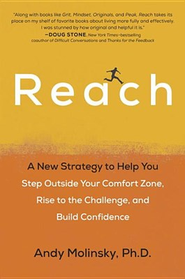 Reach: A New Strategy to Help You Step Outside Your Comfort Zone, Rise to the Challenge and Build Confidence