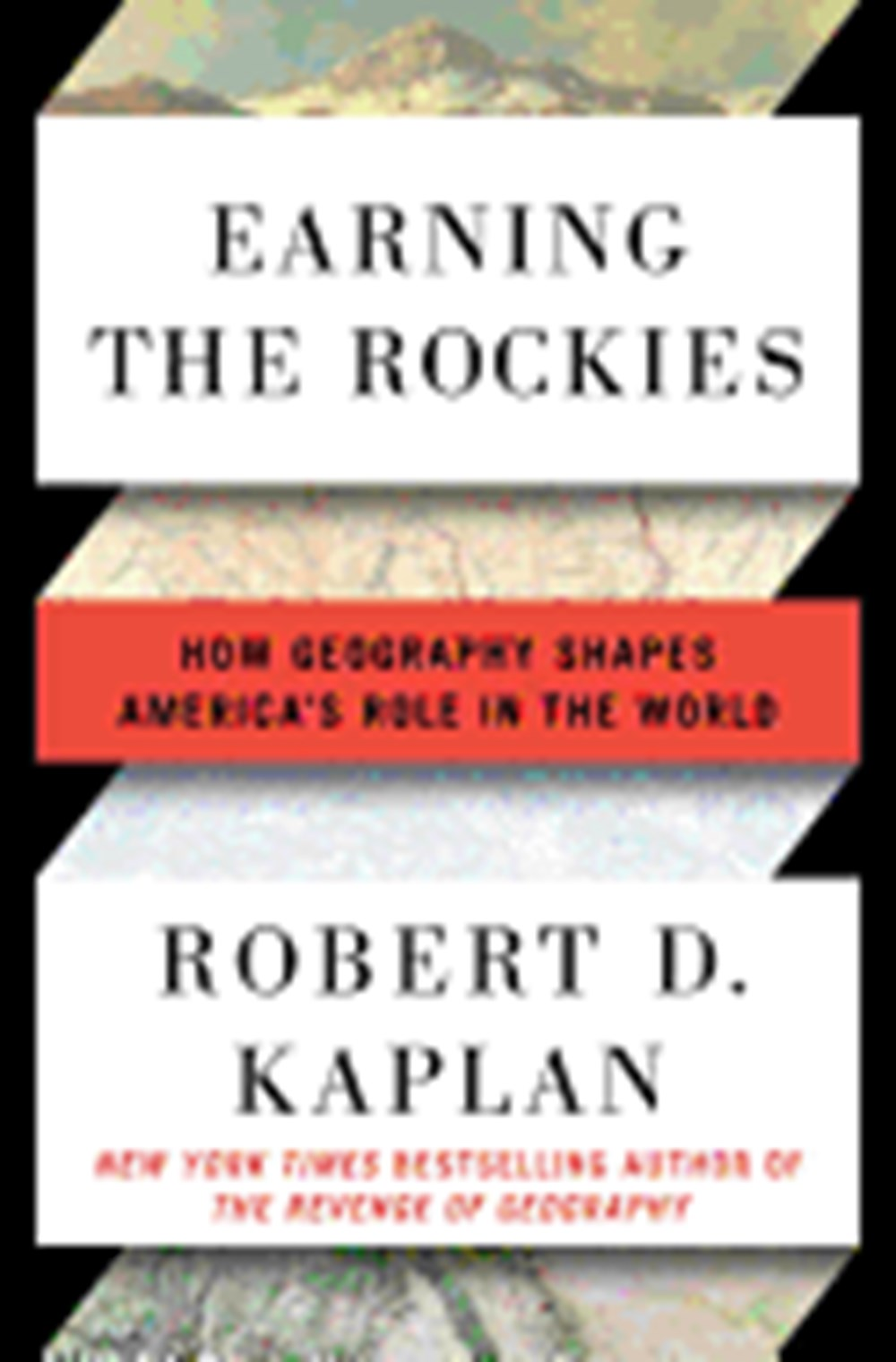 Earning the Rockies How Geography Shapes America's Role in the World