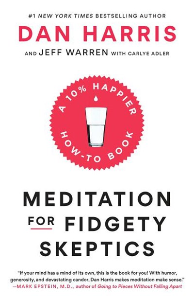 Meditation for Fidgety Skeptics: A 10% Happier How-To Book