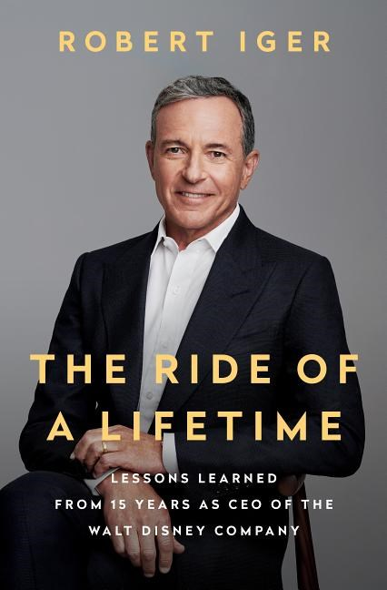 Ride of a Lifetime Lessons Learned from 15 Years as CEO of the Walt Disney Company