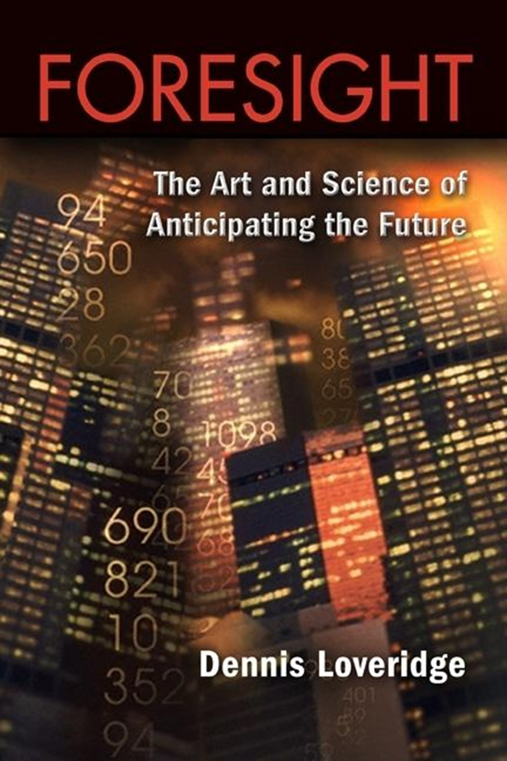 Foresight The Art and Science of Anticipating the Future