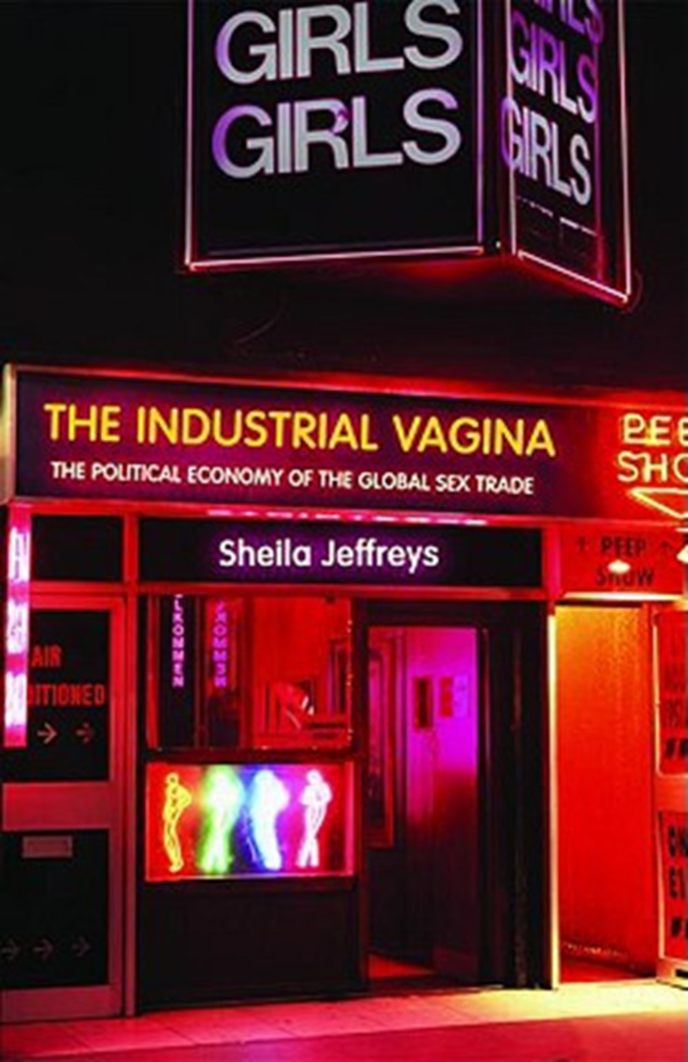 Industrial Vagina The Political Economy of the Global Sex Trade