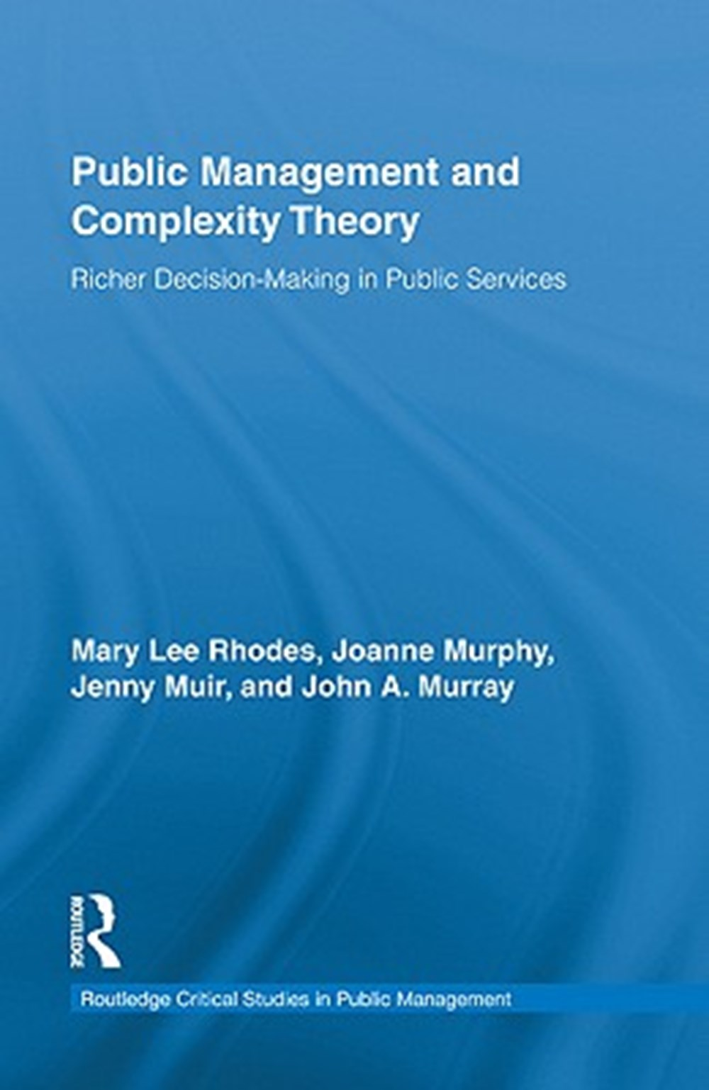 Public Management and Complexity Theory Richer Decision-Making in Public Services