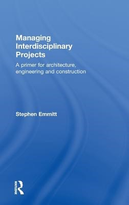Managing Interdisciplinary Projects: A Primer for Architecture, Engineering and Construction
