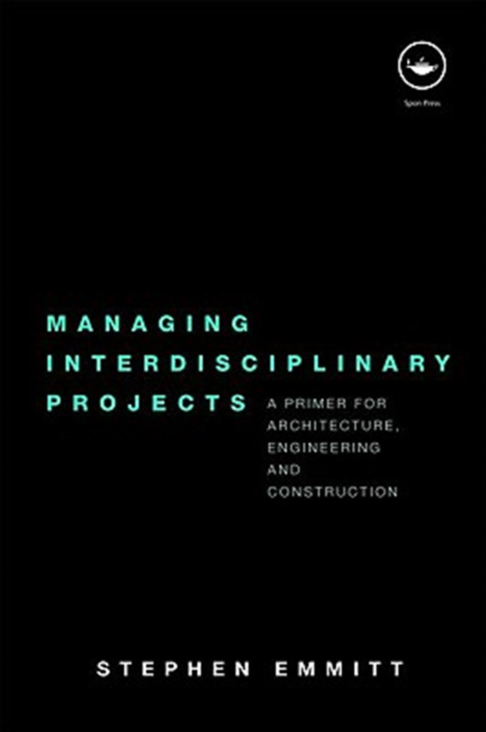 Managing Interdisciplinary Projects A Primer for Architecture, Engineering and Construction