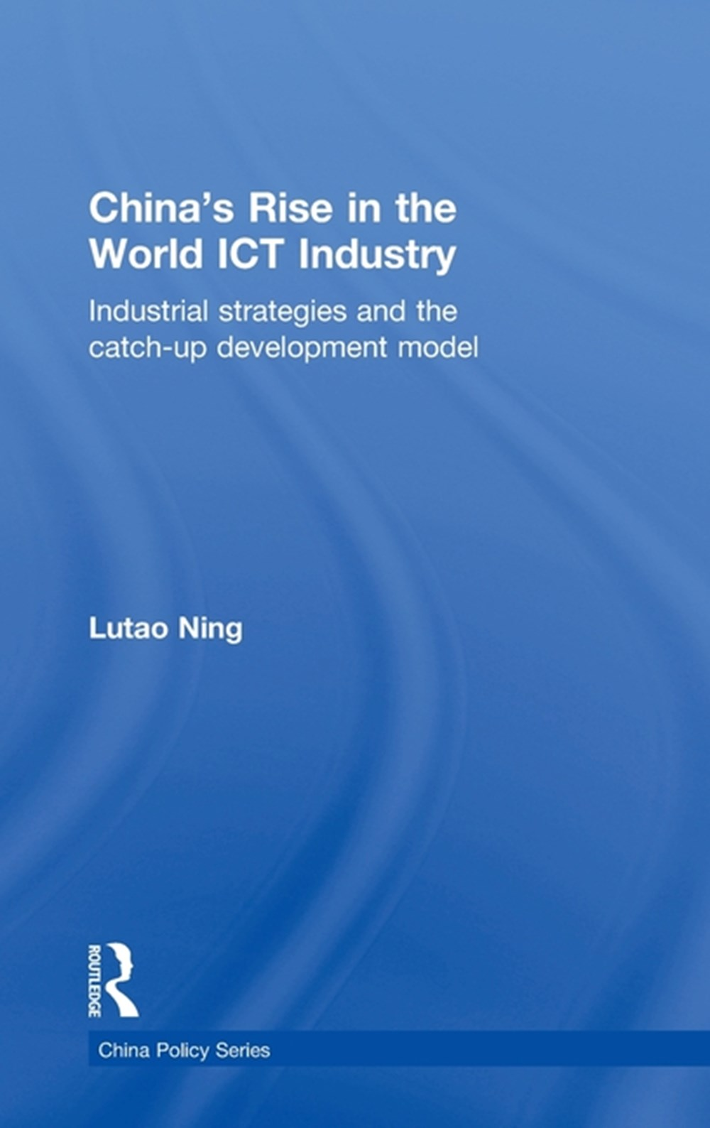 China's Rise in the World ICT Industry Industrial Strategies and the Catch-Up Development Model