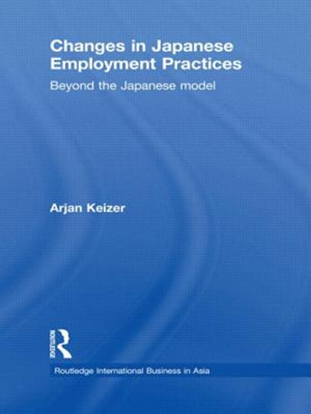 Changes in Japanese Employment Practices Beyond the Japanese Model
