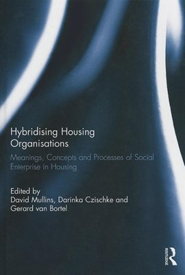 Hybridising Housing Organisations: Meanings, Concepts and Processes of Social Enterprise in Housing