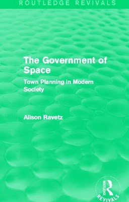The Government of Space (Routledge Revivals): Town Planning in Modern Society